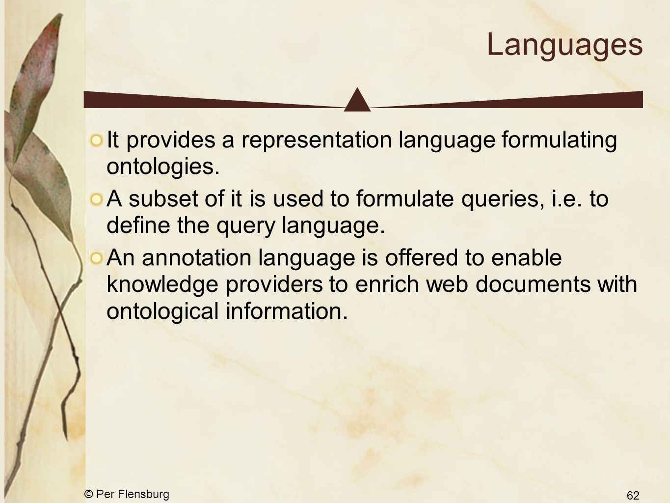 © Per Flensburg 62 Languages It provides a representation language formulating ontologies.