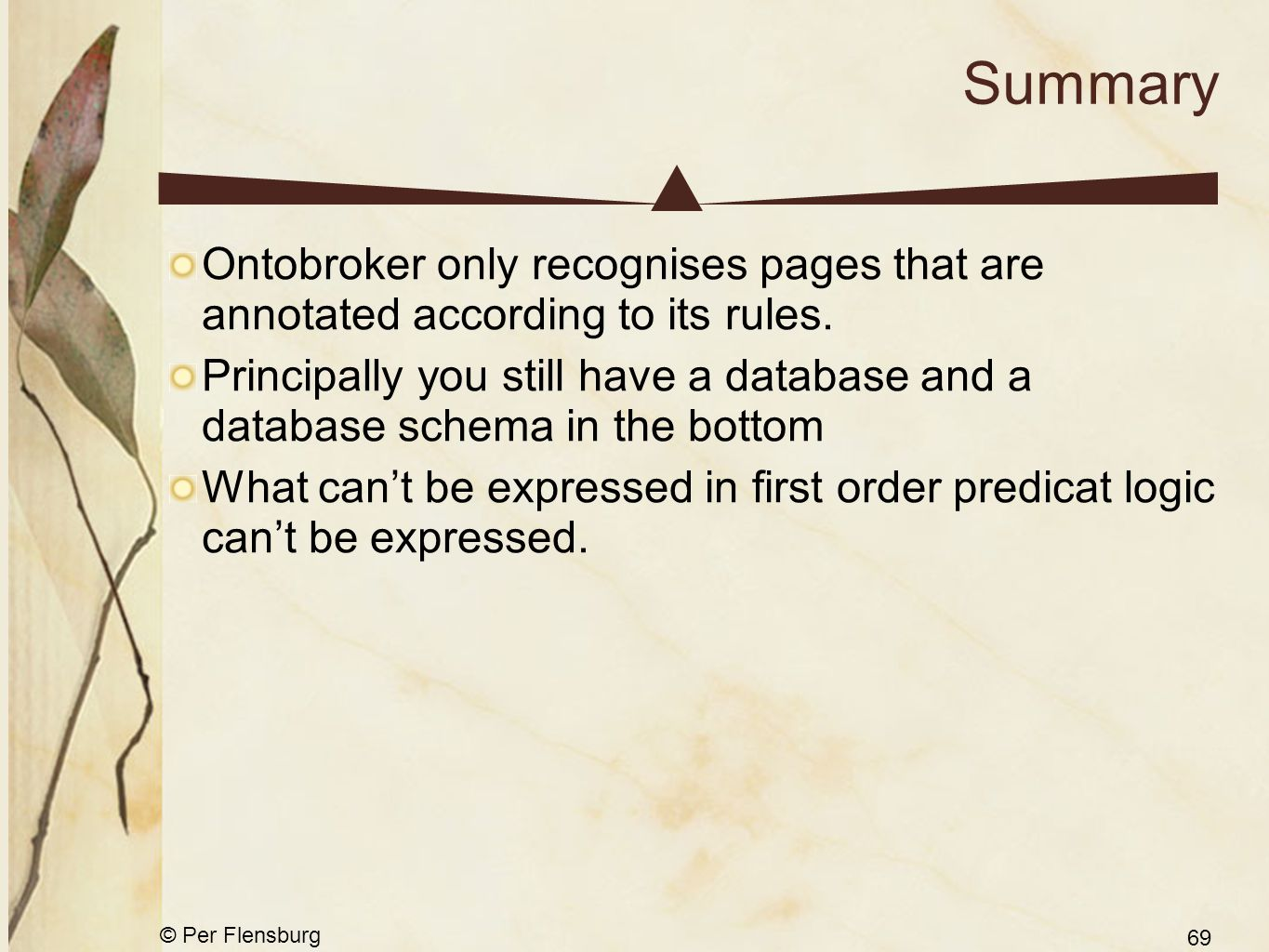 © Per Flensburg 69 Summary Ontobroker only recognises pages that are annotated according to its rules.