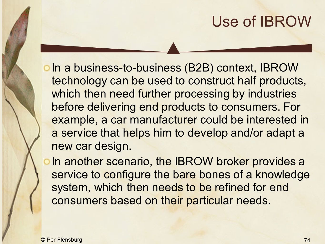 © Per Flensburg 74 Use of IBROW In a business-to-business (B2B) context, IBROW technology can be used to construct half products, which then need further processing by industries before delivering end products to consumers.