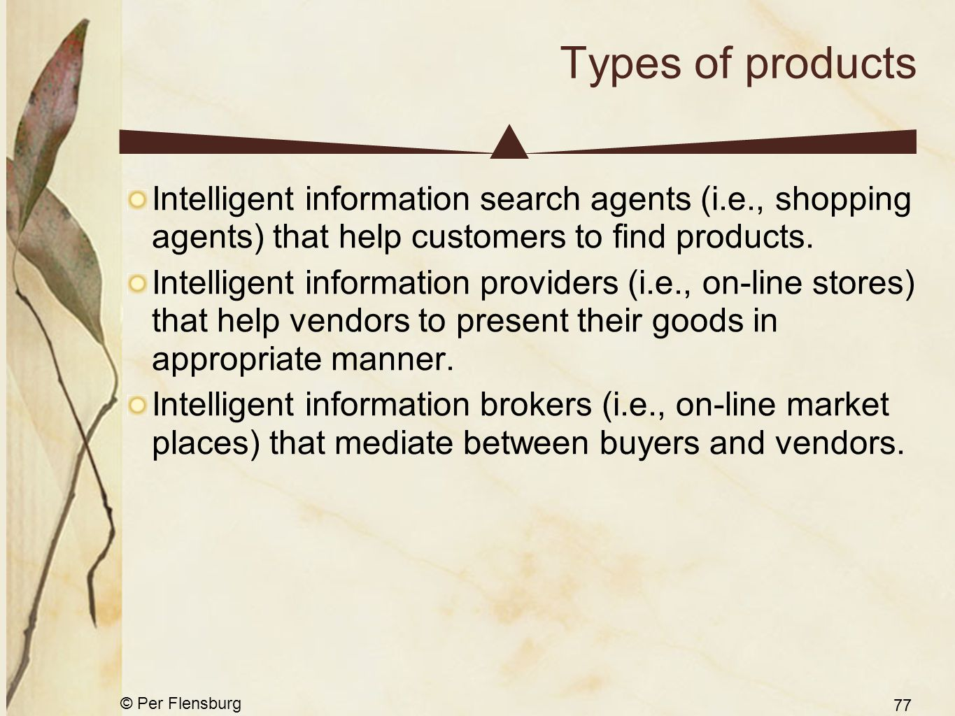 © Per Flensburg 77 Types of products Intelligent information search agents (i.e., shopping agents) that help customers to find products. Intelligent i