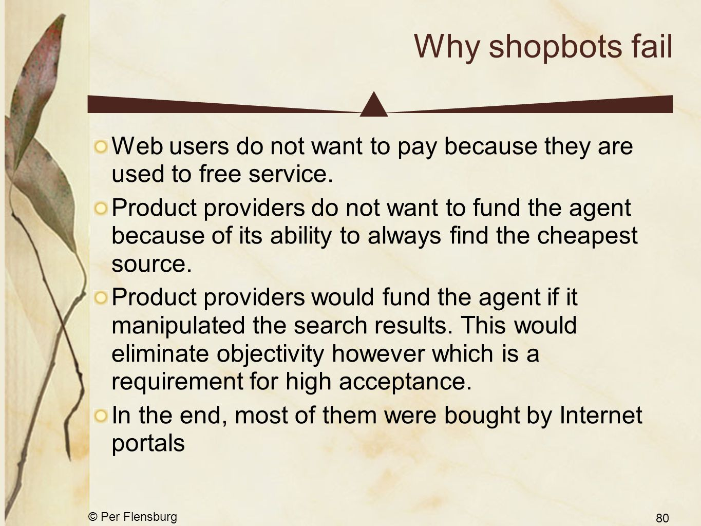 © Per Flensburg 80 Why shopbots fail Web users do not want to pay because they are used to free service.