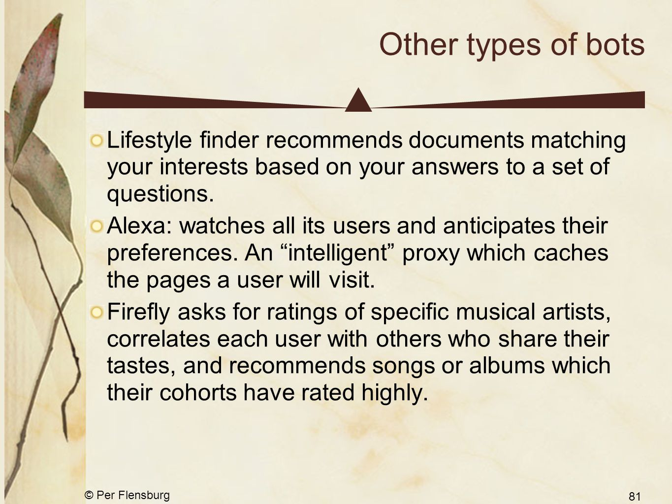 © Per Flensburg 81 Other types of bots Lifestyle finder recommends documents matching your interests based on your answers to a set of questions.