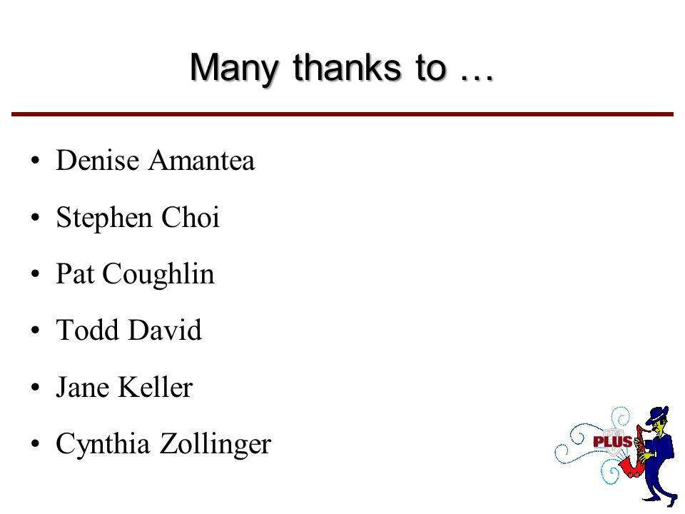 Many thanks to … Denise Amantea Stephen Choi Pat Coughlin Todd David Jane Keller Cynthia Zollinger
