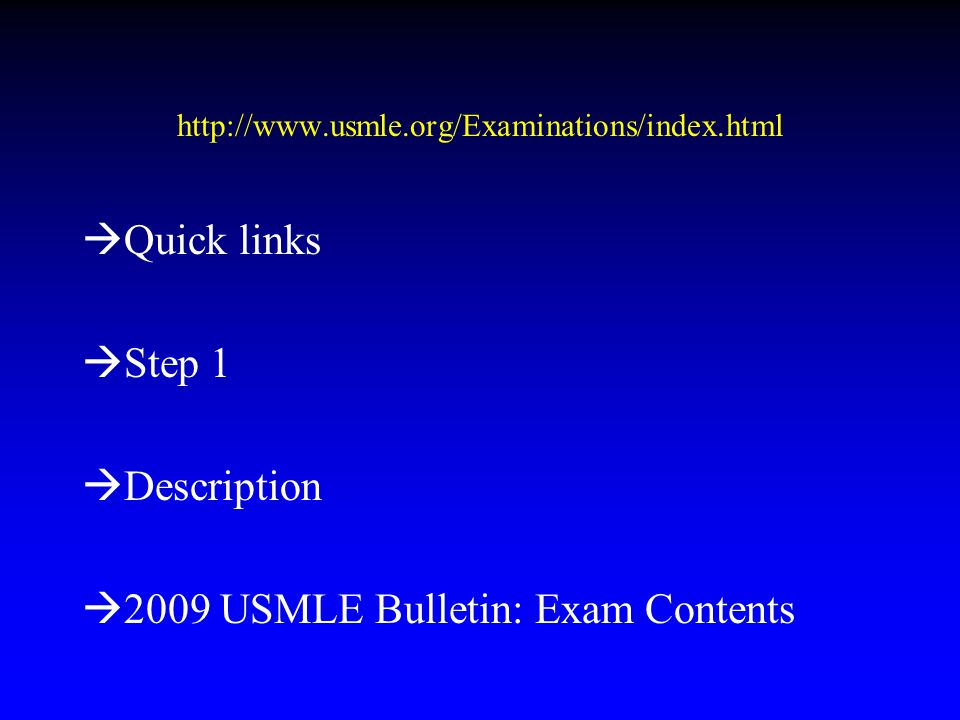 http://www.usmle.org/Examinations/index.html  Quick links  Step 1  Description  2009 USMLE Bulletin: Exam Contents