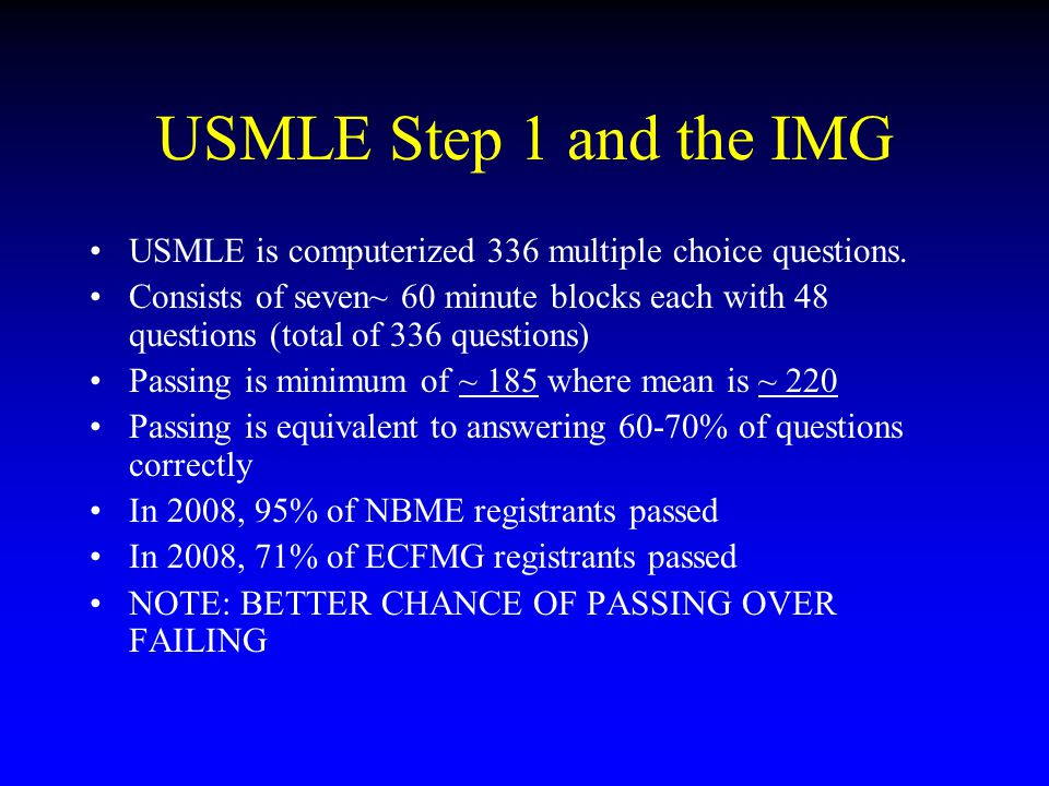 USMLE Step 1 and the IMG USMLE is computerized 336 multiple choice questions. Consists of seven~ 60 minute blocks each with 48 questions (total of 336