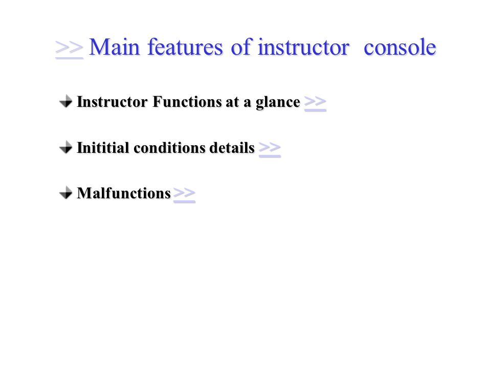 >> Main features of instructor console >> Instructor Functions at a glance >> >> Inititial conditions details >> >> Malfunctions >> >>