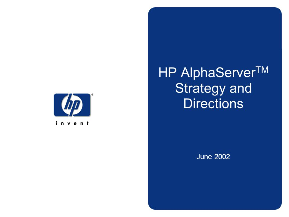HP AlphaServer TM Strategy and Directions June 2002