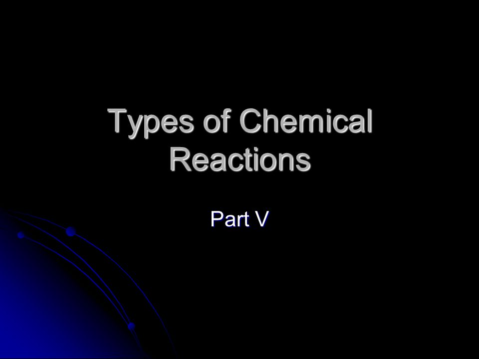Types of Chemical Reactions Part V