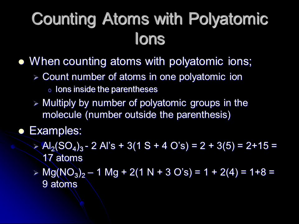 Counting Atoms with Polyatomic Ions When counting atoms with polyatomic ions; When counting atoms with polyatomic ions;  Count number of atoms in one