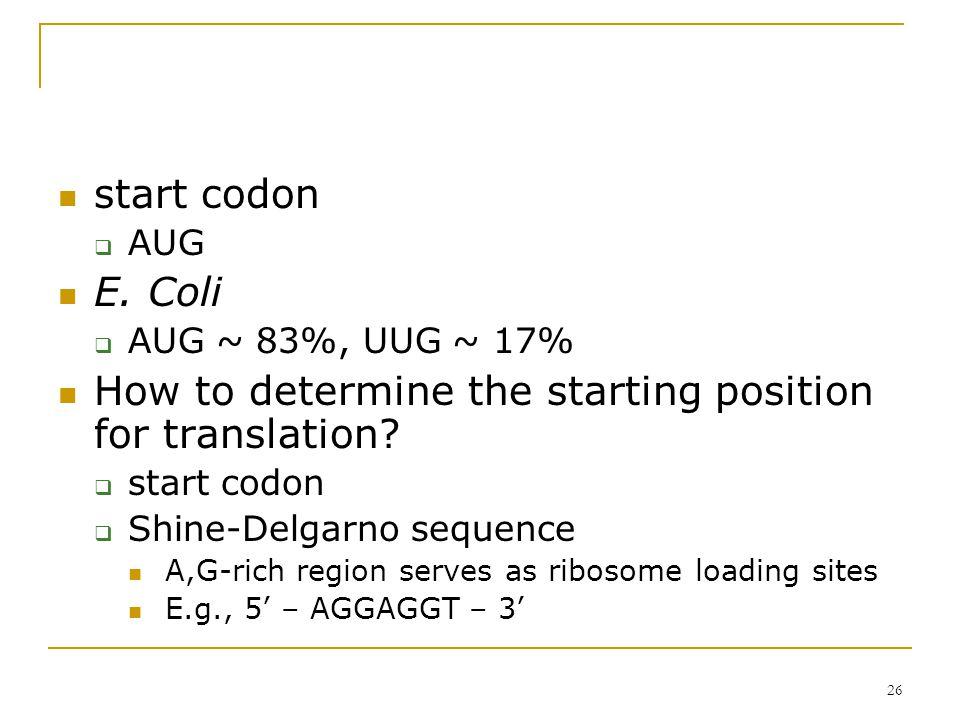 25 6.2.2 Open Reading Frames stop codons  UAA, UAG, UGA  (1 - 3/64) N = 0.05  N~63 E.
