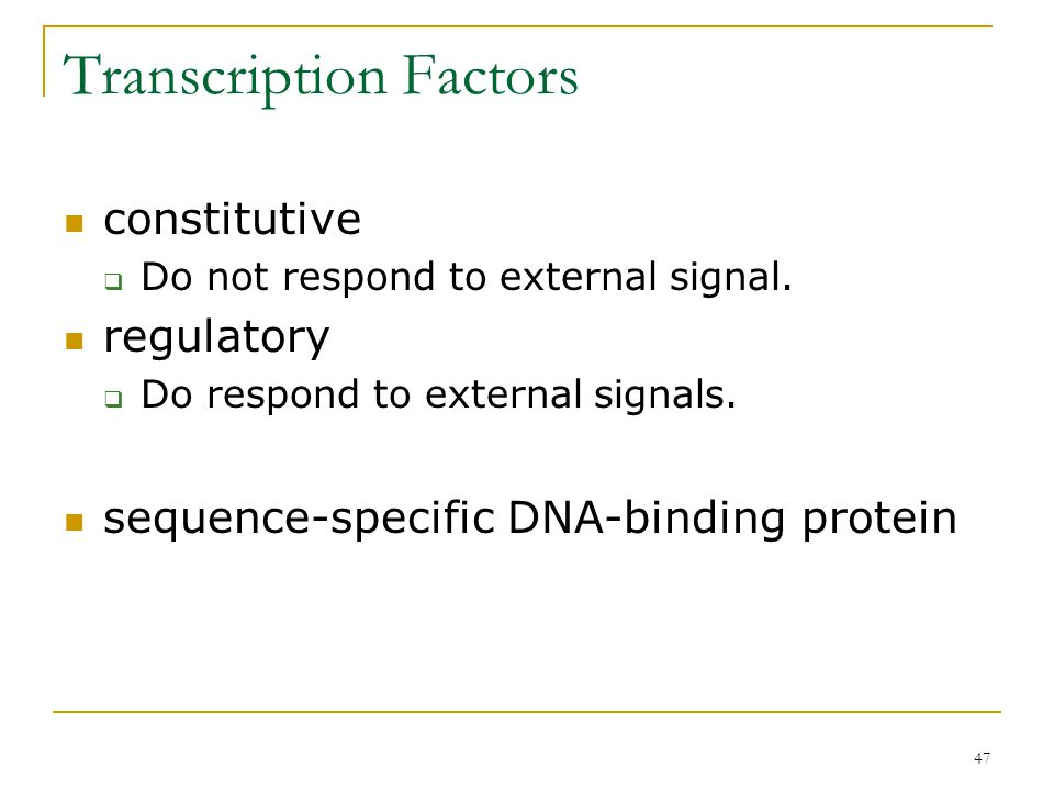 46 6.6.2 Regulatory Protein Binding Sites bacteria  RNA polymerases have high affinity for promoters.  emphasis on negative regulation eukaryotes 