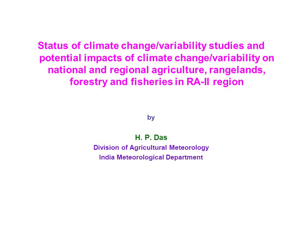 Status of climate change/variability studies and potential impacts of climate change/variability on national and regional agriculture, rangelands, forestry and fisheries in RA-II region by H.