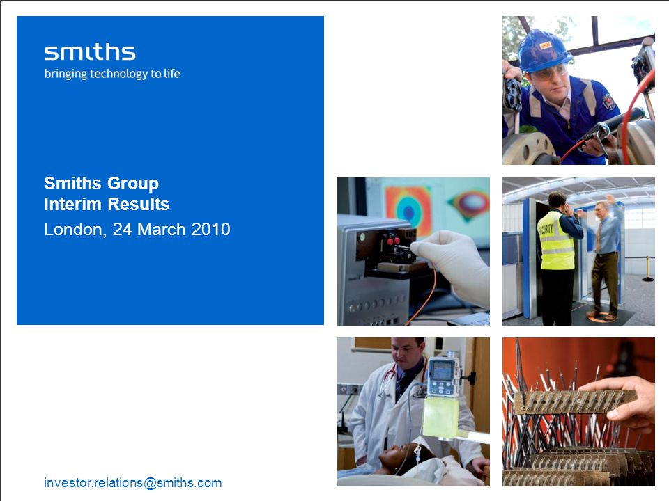 Smiths Group plc Interim Results 2010 | 2 This presentation contains certain forward-looking statements with respect to the operations, performance and financial condition of the Group.