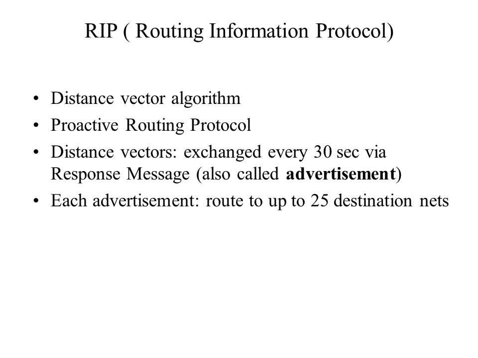 RIP ( Routing Information Protocol) Distance vector algorithm Proactive Routing Protocol Distance vectors: exchanged every 30 sec via Response Message