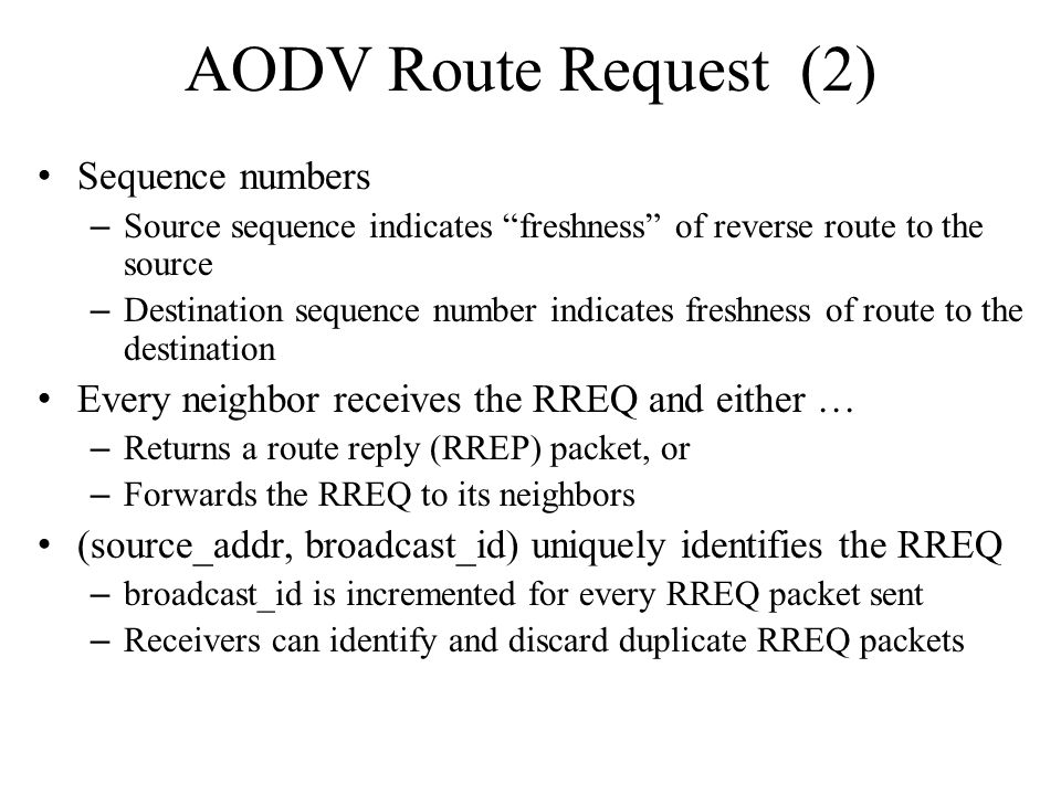 """AODV Route Request (2) Sequence numbers – Source sequence indicates """"freshness"""" of reverse route to the source – Destination sequence number indicates"""