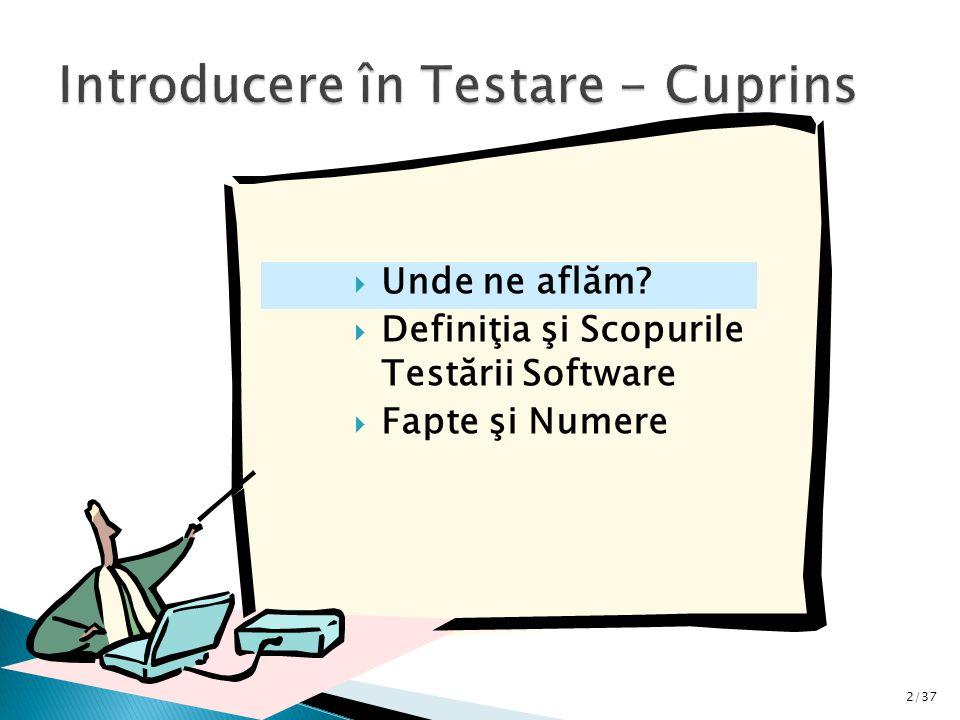 2/37  Unde ne aflăm  Definiţia şi Scopurile Testării Software  Fapte şi Numere