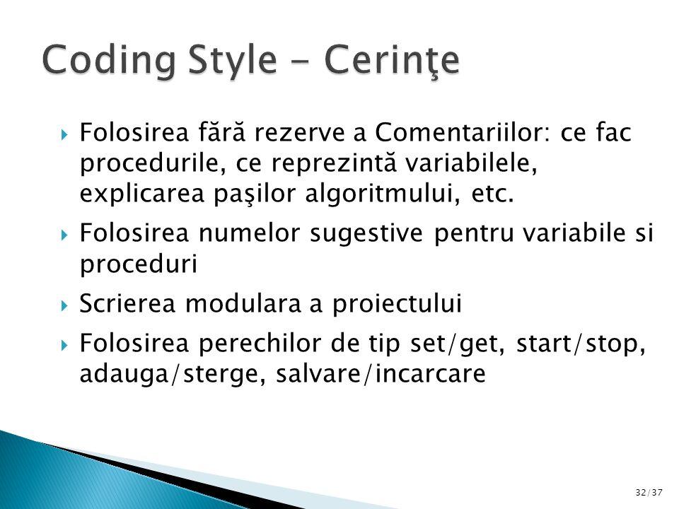 32/37  Folosirea fără rezerve a Comentariilor: ce fac procedurile, ce reprezintă variabilele, explicarea paşilor algoritmului, etc.