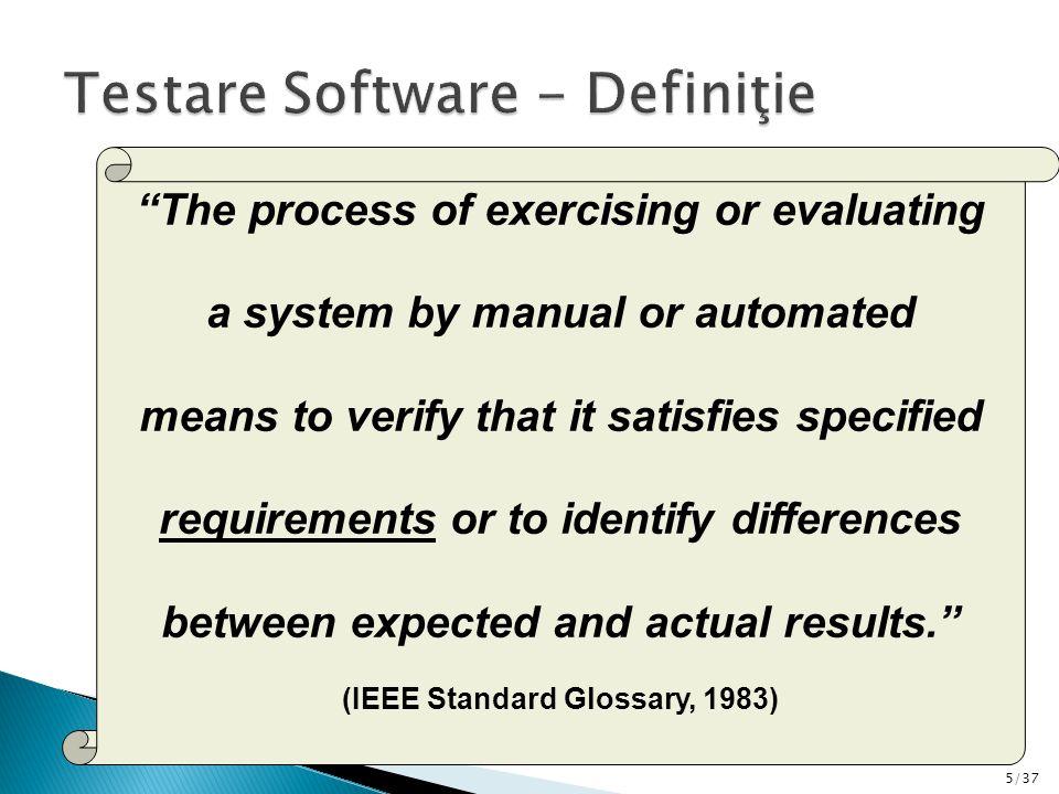 16/37 Profesionalismul în testare constă în abilitatea de a selecta numărul minim de cazuri de testare eficientă ce va fi capabil să verifice numărul maxim de funcţii ale sistemului.