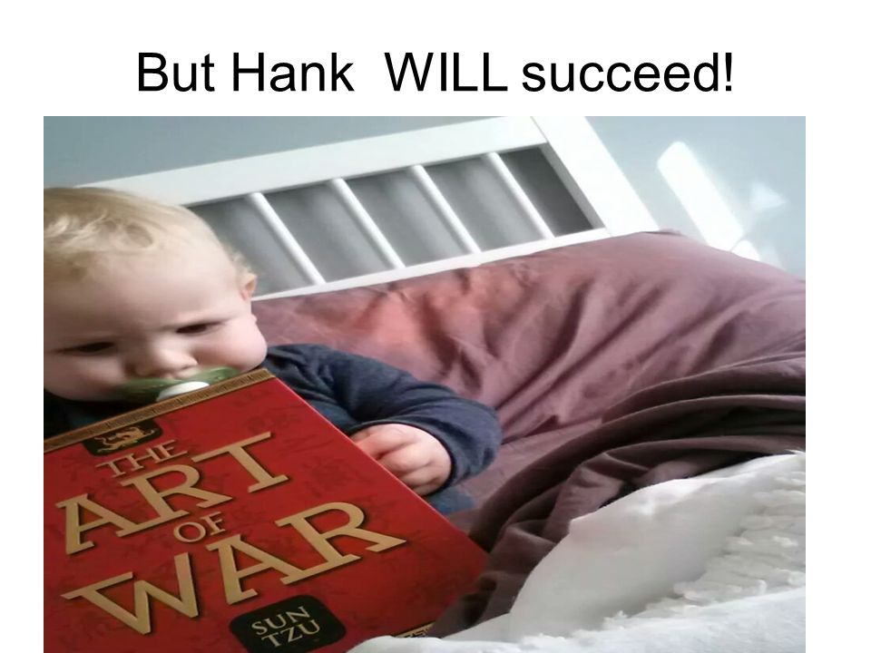 But Hank WILL succeed!