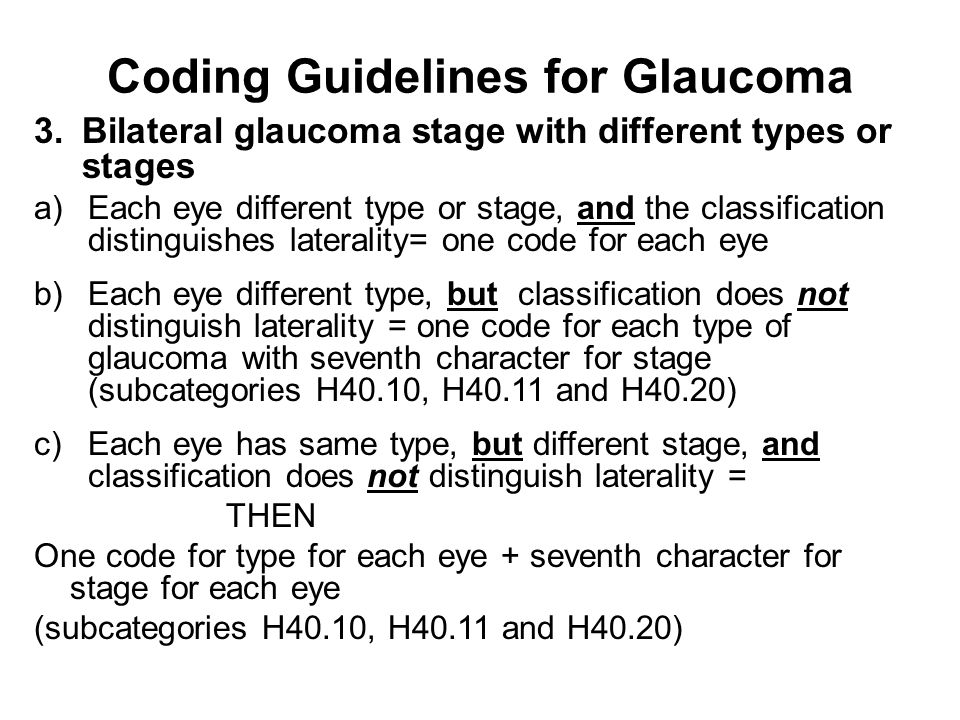 Coding Guidelines for Glaucoma 3.Bilateral glaucoma stage with different types or stages a)Each eye different type or stage, and the classification di