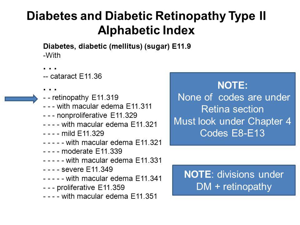 Diabetes and Diabetic Retinopathy Type II Alphabetic Index Diabetes, diabetic (mellitus) (sugar) E11.9 -With... -- cataract E11.36... - - retinopathy