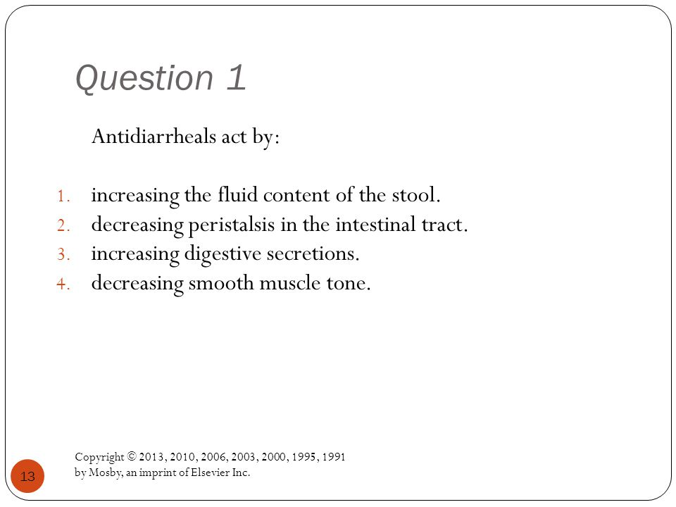 Question 1 Copyright © 2013, 2010, 2006, 2003, 2000, 1995, 1991 by Mosby, an imprint of Elsevier Inc.