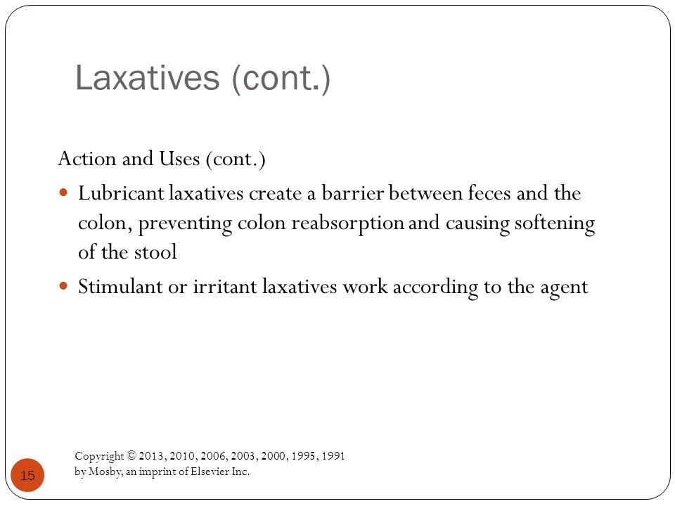 Laxatives (cont.) Copyright © 2013, 2010, 2006, 2003, 2000, 1995, 1991 by Mosby, an imprint of Elsevier Inc.