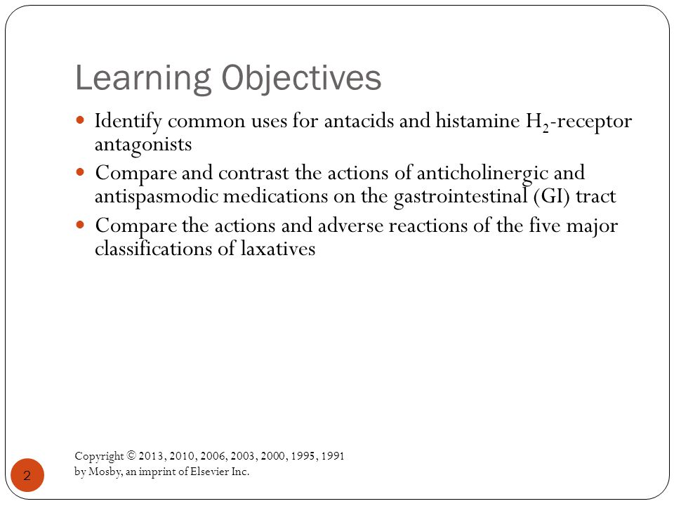 Learning Objectives Copyright © 2013, 2010, 2006, 2003, 2000, 1995, 1991 by Mosby, an imprint of Elsevier Inc. 2 Identify common uses for antacids and