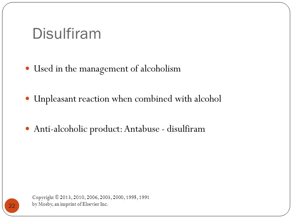 Disulfiram Copyright © 2013, 2010, 2006, 2003, 2000, 1995, 1991 by Mosby, an imprint of Elsevier Inc.