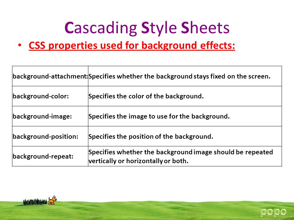 Cascading Style Sheets background-attachment:Specifies whether the background stays fixed on the screen.