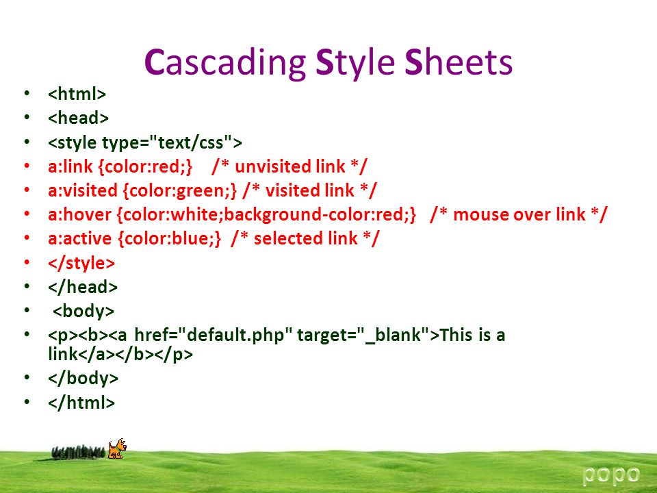 Cascading Style Sheets a:link {color:red;} /* unvisited link */ a:visited {color:green;} /* visited link */ a:hover {color:white;background-color:red;} /* mouse over link */ a:active {color:blue;} /* selected link */ This is a link