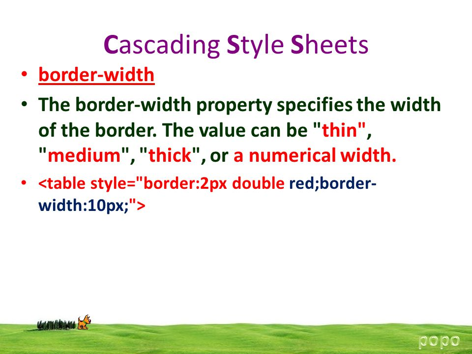 Cascading Style Sheets border-width The border-width property specifies the width of the border.