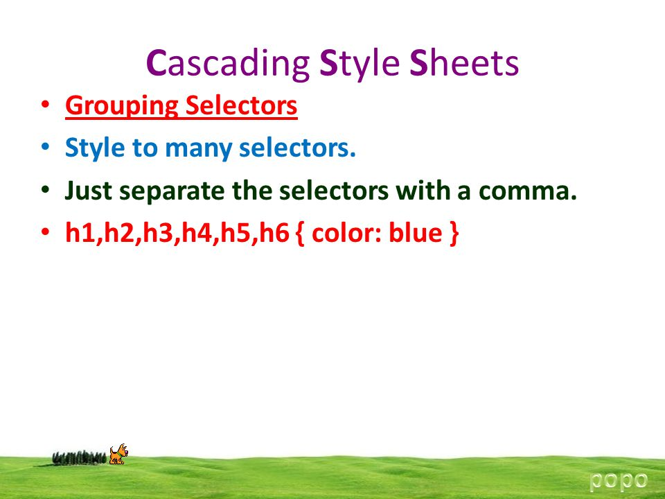 Cascading Style Sheets Grouping Selectors Style to many selectors.