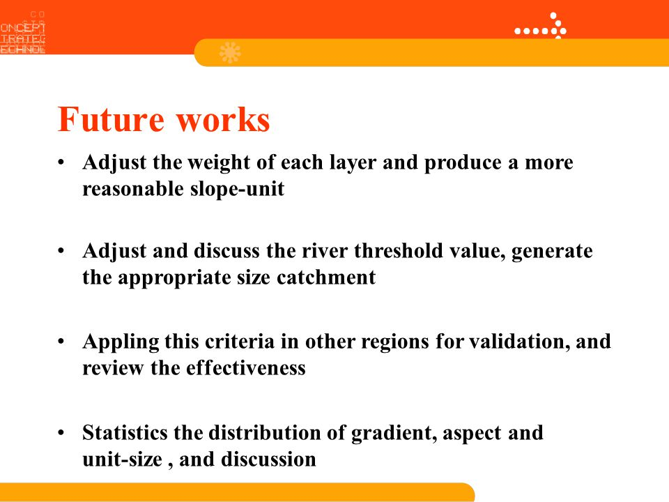 Future works Adjust the weight of each layer and produce a more reasonable slope-unit Adjust and discuss the river threshold value, generate the appro