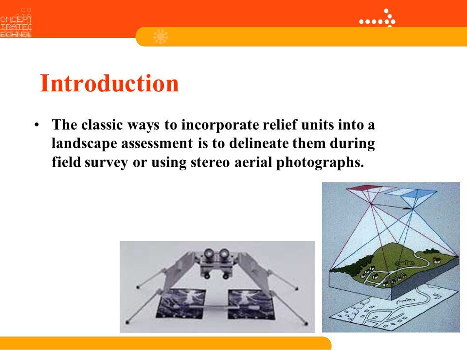 Introduction The classic ways to incorporate relief units into a landscape assessment is to delineate them during field survey or using stereo aerial