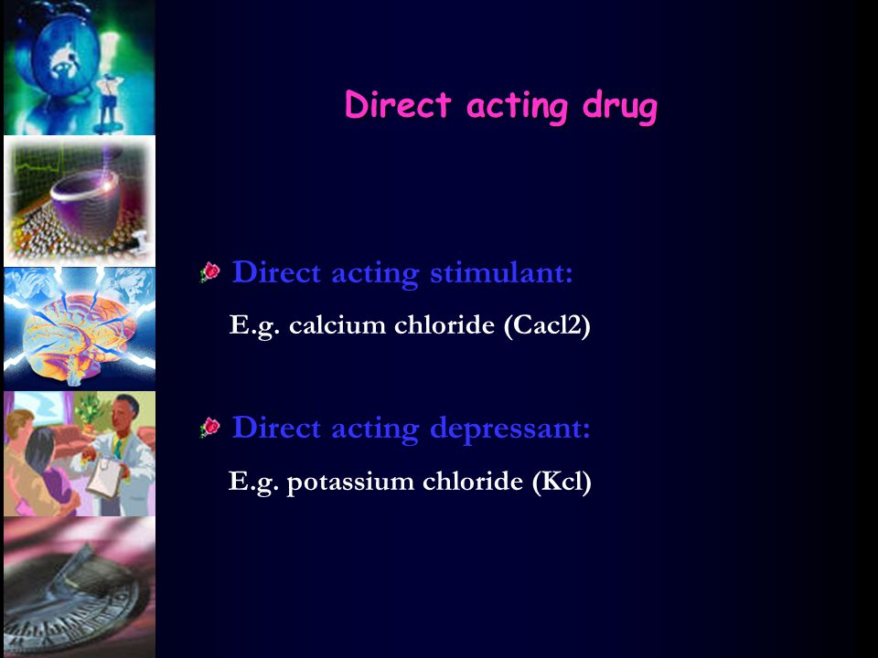 Direct acting drug Direct acting stimulant: E.g.