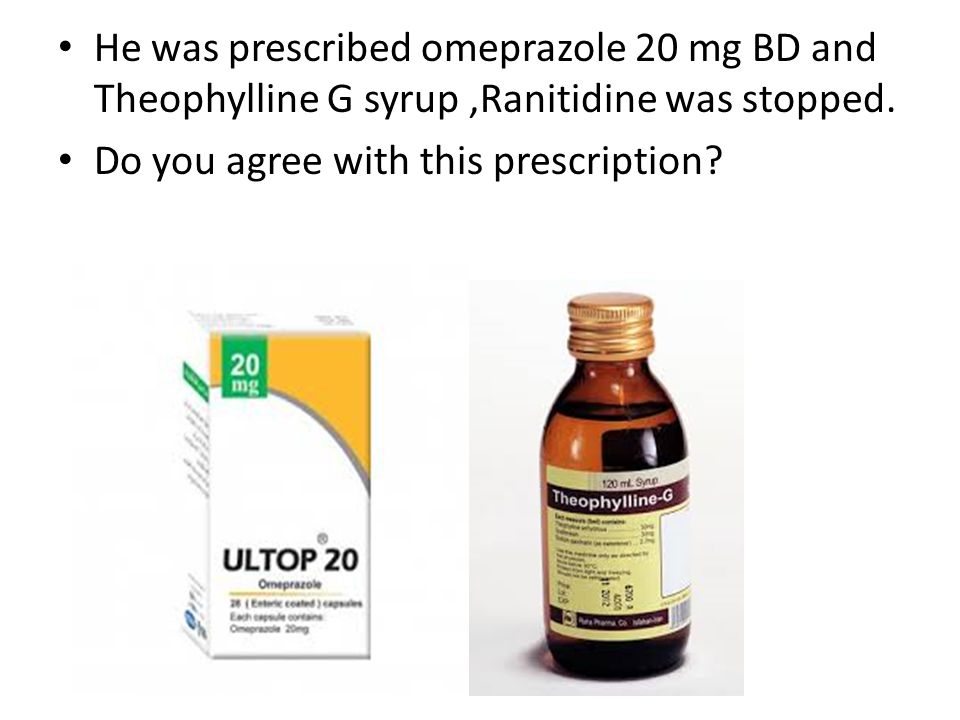 He was prescribed omeprazole 20 mg BD and Theophylline G syrup,Ranitidine was stopped. Do you agree with this prescription?