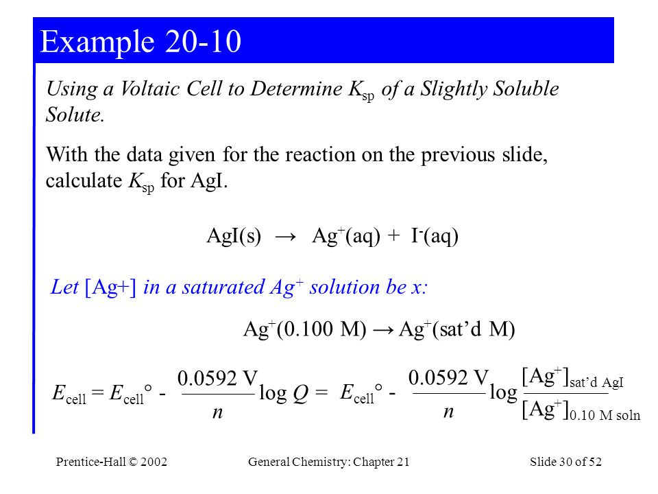 Prentice-Hall © 2002General Chemistry: Chapter 21Slide 30 of 52 Example 20-10 Using a Voltaic Cell to Determine K sp of a Slightly Soluble Solute. Wit