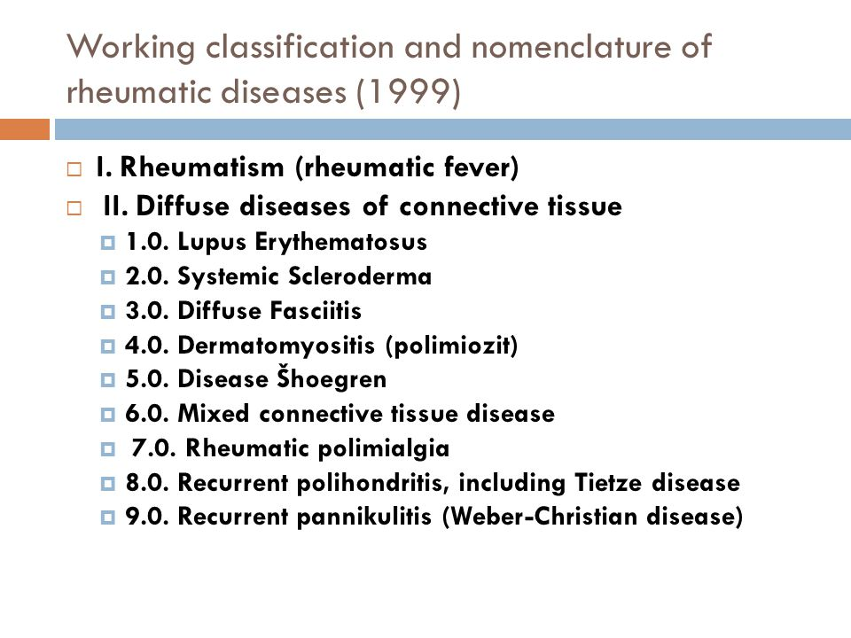 Working classification and nomenclature of rheumatic diseases (1999)  I. Rheumatism (rheumatic fever)  II. Diffuse diseases of connective tissue  1