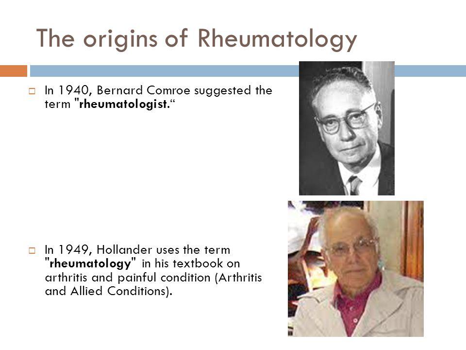 The origins of Rheumatology  In 1940, Bernard Comroe suggested the term
