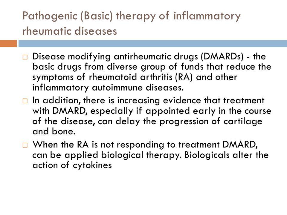 Pathogenic (Basic) therapy of inflammatory rheumatic diseases  Disease modifying antirheumatic drugs (DMARDs) - the basic drugs from diverse group of