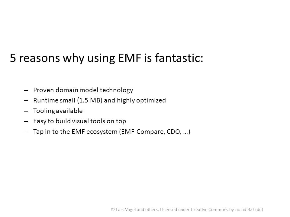 If I only had a consistent view and behavior of the Eclipse workbench 5 reasons why using EMF is fantastic: – Proven domain model technology – Runtime