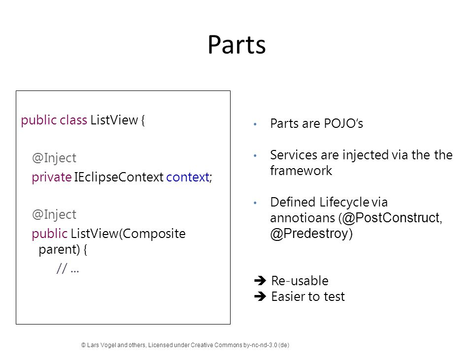 Parts public class ListView { @Inject private IEclipseContext context; @Inject public ListView(Composite parent) { //... © Lars Vogel and others, Lice