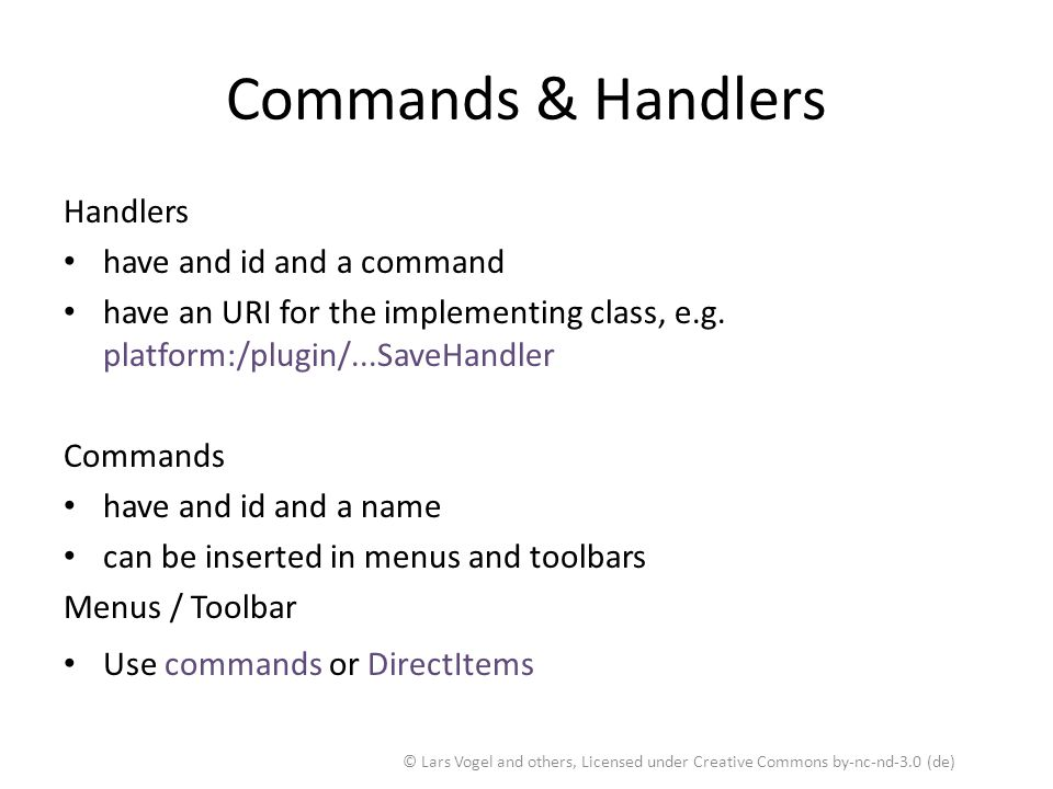 Commands & Handlers Handlers have and id and a command have an URI for the implementing class, e.g. platform:/plugin/...SaveHandler Commands have and