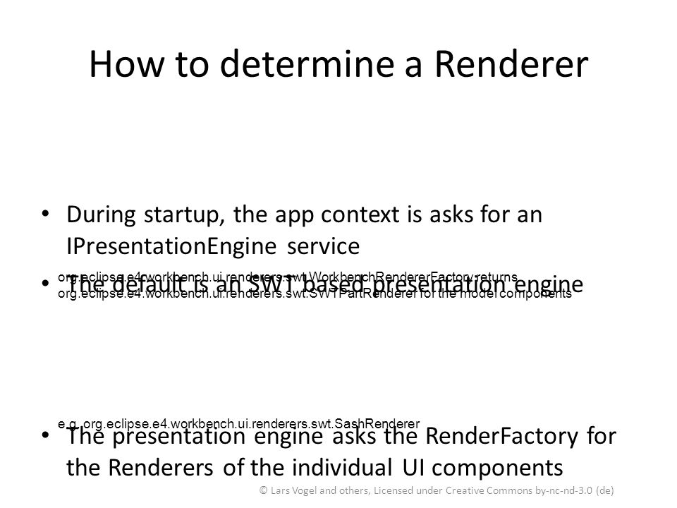 How to determine a Renderer During startup, the app context is asks for an IPresentationEngine service The default is an SWT based presentation engine