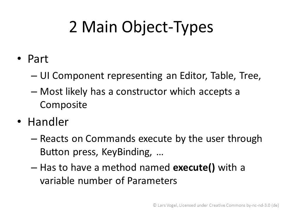 Part – UI Component representing an Editor, Table, Tree, – Most likely has a constructor which accepts a Composite Handler – Reacts on Commands execut