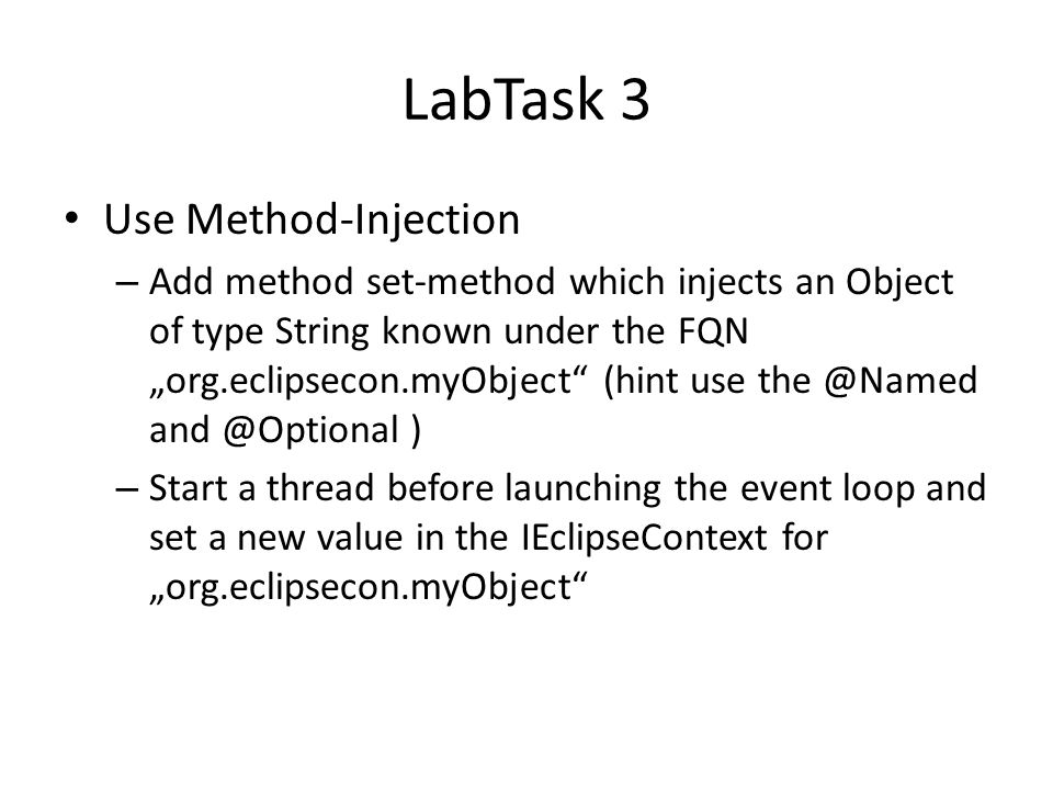"LabTask 3 Use Method-Injection – Add method set-method which injects an Object of type String known under the FQN ""org.eclipsecon.myObject"" (hint use"
