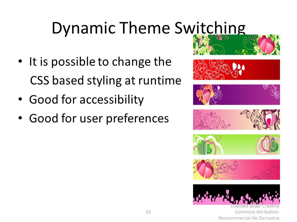 Dynamic Theme Switching It is possible to change the CSS based styling at runtime Good for accessibility Good for user preferences 61 © Kai Tödter and