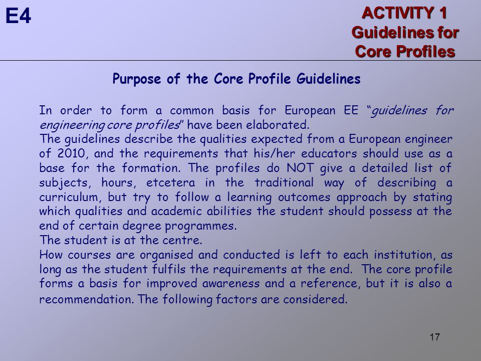 17 ACTIVITY 1 Guidelines for Core Profiles Purpose of the Core Profile Guidelines In order to form a common basis for European EE guidelines for engineering core profiles have been elaborated.