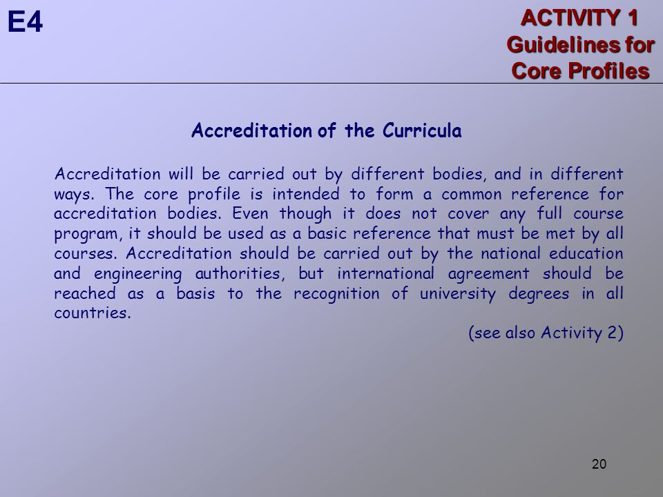 20 ACTIVITY 1 Guidelines for Core Profiles Accreditation of the Curricula Accreditation will be carried out by different bodies, and in different ways.